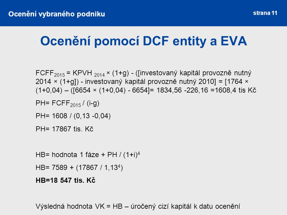 strana 11 Ocenění pomocí DCF entity a EVA Ocenění vybraného podniku FCFF 2015 = KPVH 2014 × (1+g) - ([investovaný kapitál provozně nutný 2014 × (1+g])
