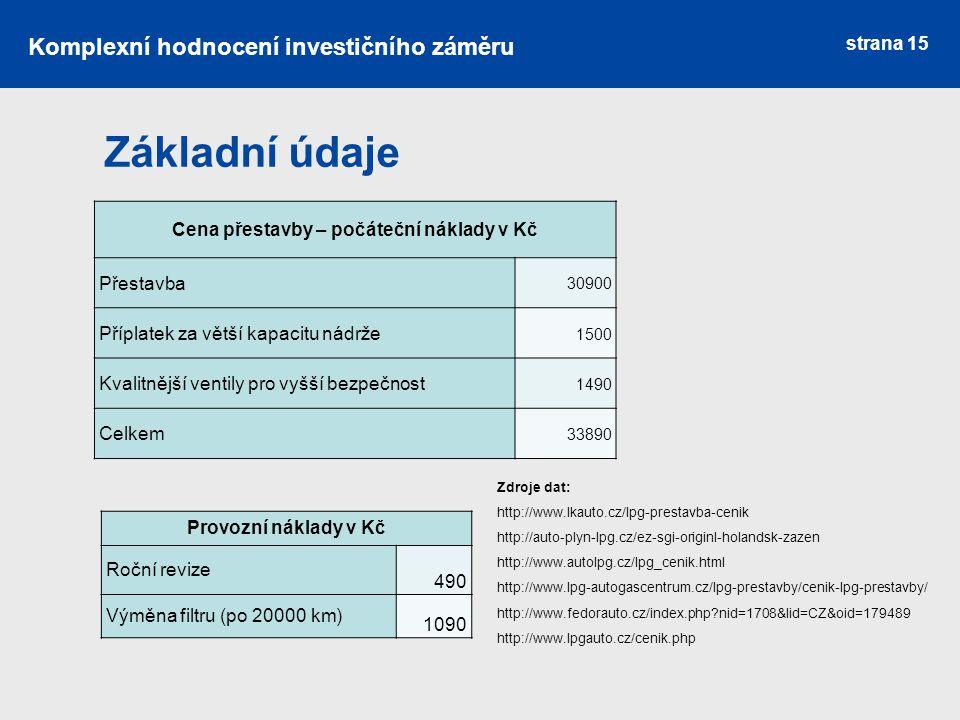 strana 15 Základní údaje Cena přestavby – počáteční náklady v Kč Přestavba 30900 Příplatek za větší kapacitu nádrže 1500 Kvalitnější ventily pro vyšší