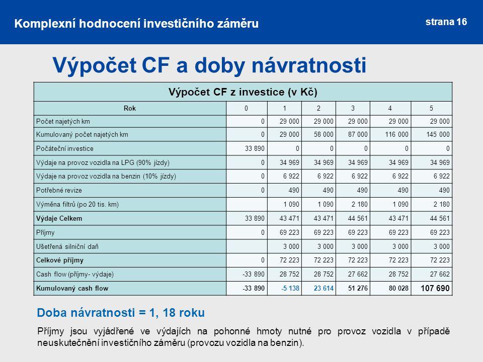 strana 16 Výpočet CF a doby návratnosti Výpočet CF z investice (v Kč) Rok012345 Počet najetých km029 000 Kumulovaný počet najetých km029 00058 00087 0