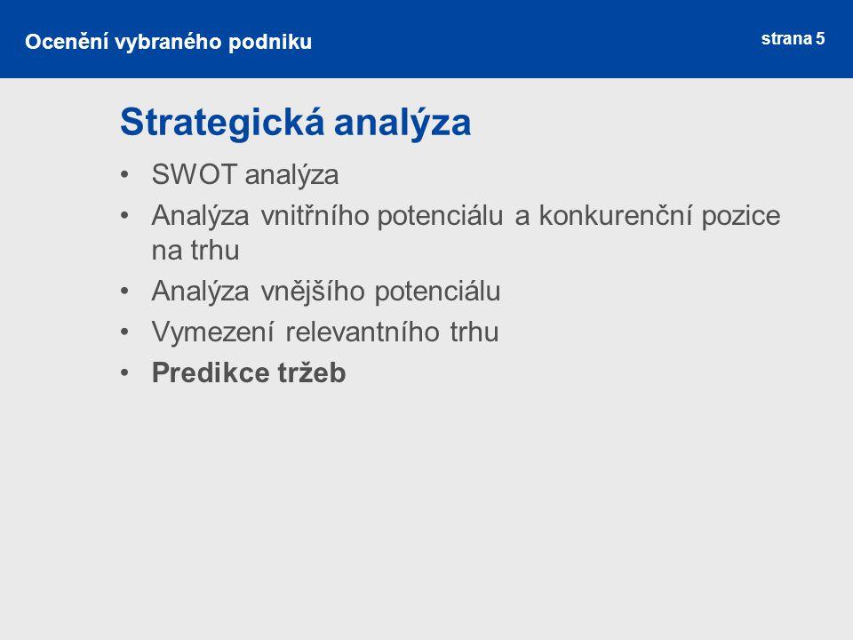 strana 5 Strategická analýza SWOT analýza Analýza vnitřního potenciálu a konkurenční pozice na trhu Analýza vnějšího potenciálu Vymezení relevantního