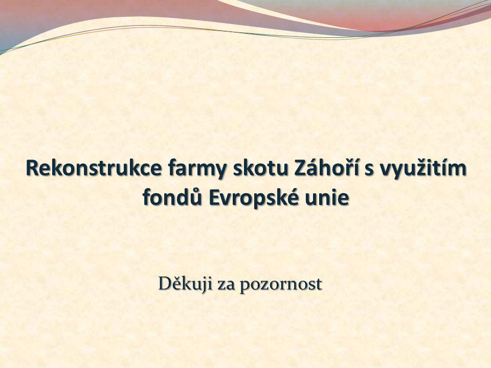Rekonstrukce farmy skotu Záhoří s využitím fondů Evropské unie Děkuji za pozornost