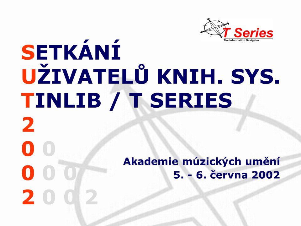 SETKÁNÍ UŽIVATELŮ KNIH. SYS. TINLIB / T SERIES 2 0 0 0 0 2 0 0 2 Akademie múzických umění 5. - 6. června 2002
