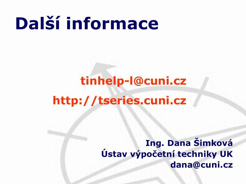 Ing. Dana Šimková Ústav výpočetní techniky UK dana@cuni.cz Další informace tinhelp-l@cuni.cz http://tseries.cuni.cz