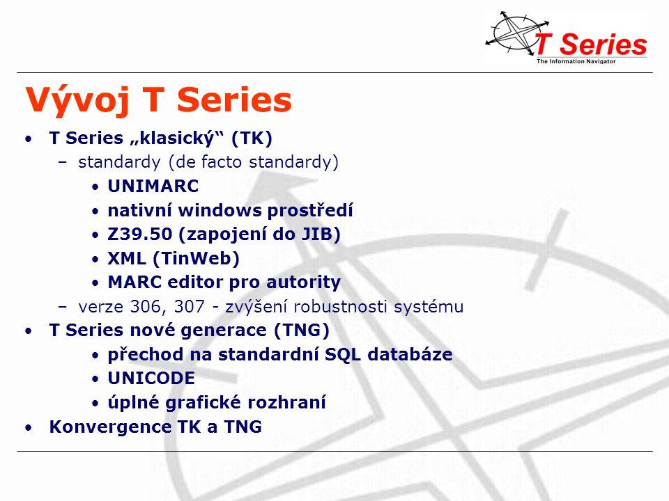 """Vývoj T Series T Series """"klasický"""" (TK) –standardy (de facto standardy) UNIMARC nativní windows prostředí Z39.50 (zapojení do JIB) XML (TinWeb) MARC e"""