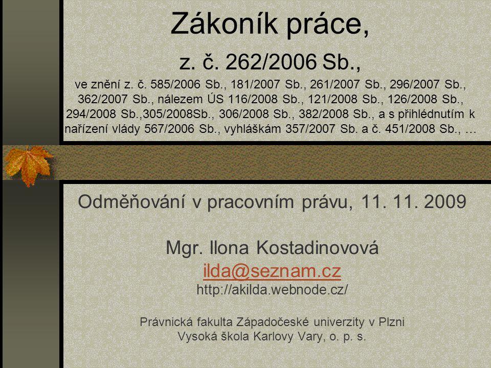Zákoník práce, z. č. 262/2006 Sb., ve znění z. č. 585/2006 Sb., 181/2007 Sb., 261/2007 Sb., 296/2007 Sb., 362/2007 Sb., nálezem ÚS 116/2008 Sb., 121/2