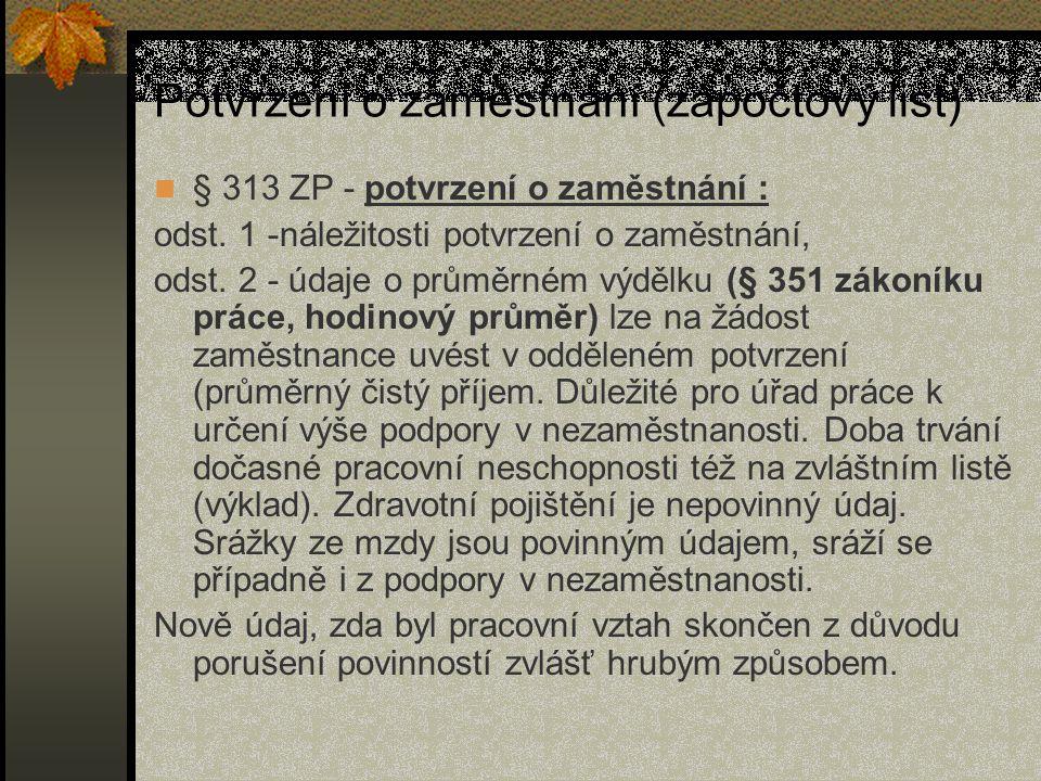 Potvrzení o zaměstnání (zápočtový list) § 313 ZP - potvrzení o zaměstnání : odst. 1 -náležitosti potvrzení o zaměstnání, odst. 2 - údaje o průměrném v