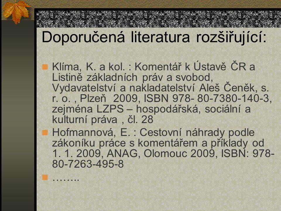 Doporučená literatura rozšiřující: Klíma, K. a kol. : Komentář k Ústavě ČR a Listině základních práv a svobod, Vydavatelství a nakladatelství Aleš Čen