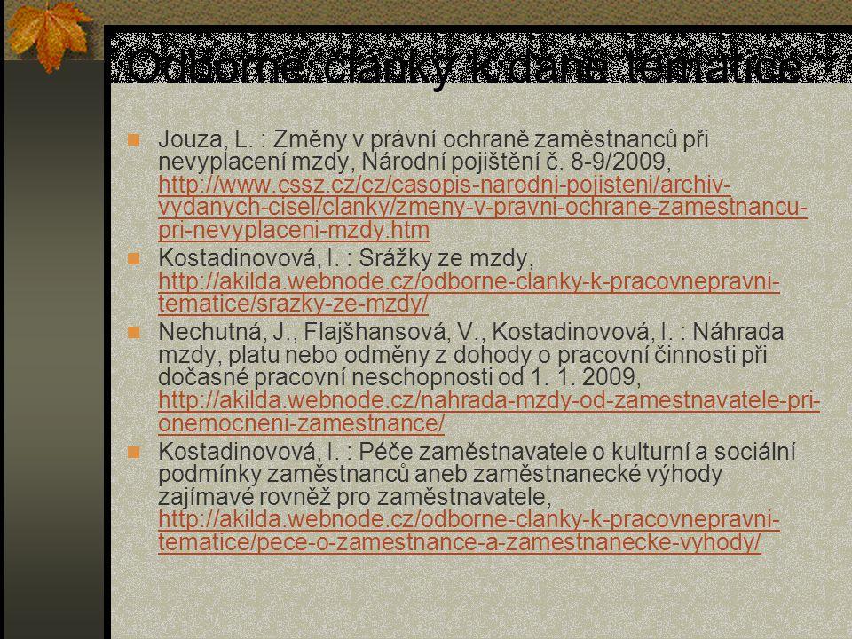 Odborné články k dané tématice: Jouza, L. : Změny v právní ochraně zaměstnanců při nevyplacení mzdy, Národní pojištění č. 8-9/2009, http://www.cssz.cz