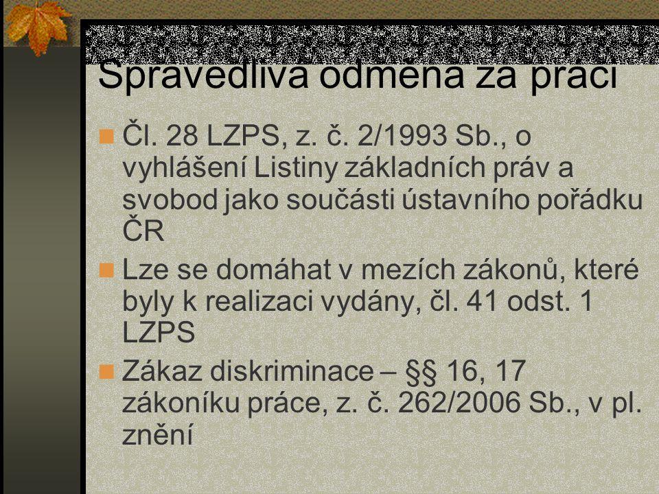 Spravedlivá odměna za práci Čl. 28 LZPS, z. č. 2/1993 Sb., o vyhlášení Listiny základních práv a svobod jako součásti ústavního pořádku ČR Lze se domá