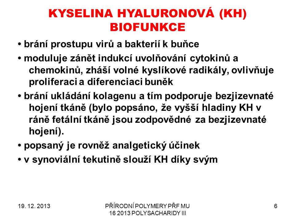 KYSELINA HYALURONOVÁ (KH) BIOFUNKCE 19. 12. 2013PŘÍRODNÍ POLYMERY PŘF MU 16 2013 POLYSACHARIDY III 6 brání prostupu virů a bakterií k buňce moduluje z