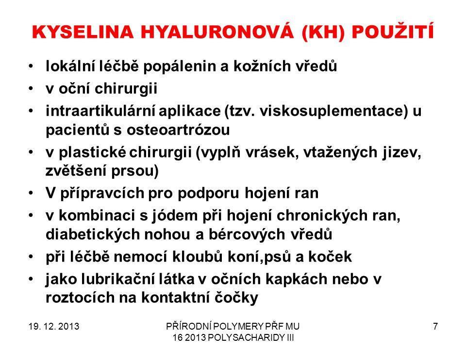 KYSELINA HYALURONOVÁ (KH) POUŽITÍ 19. 12. 2013PŘÍRODNÍ POLYMERY PŘF MU 16 2013 POLYSACHARIDY III 7 lokální léčbě popálenin a kožních vředů v oční chir