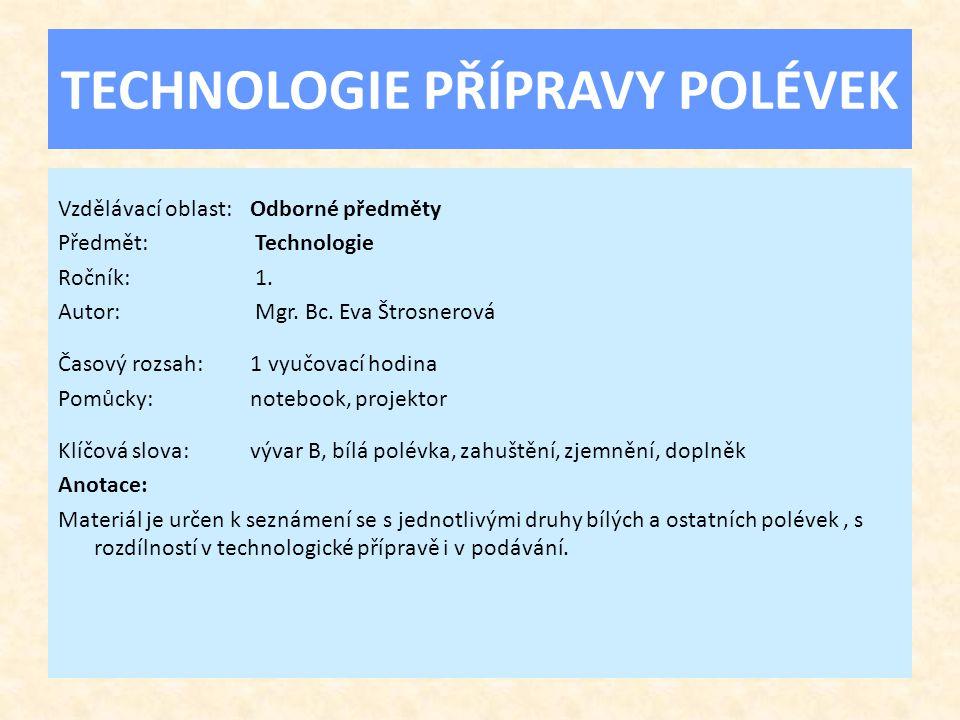 TECHNOLOGIE PŘÍPRAVY POLÉVEK Vzdělávací oblast:Odborné předměty Předmět: Technologie Ročník: 1.