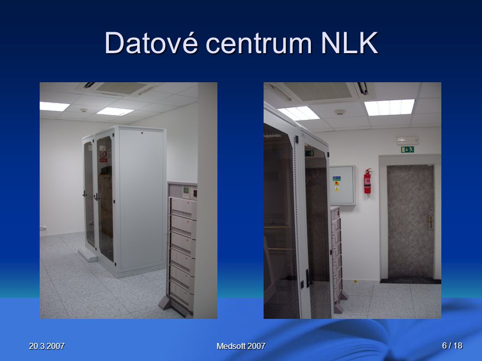 6 / 18 20.3.2007Medsoft 2007 Datové centrum NLK