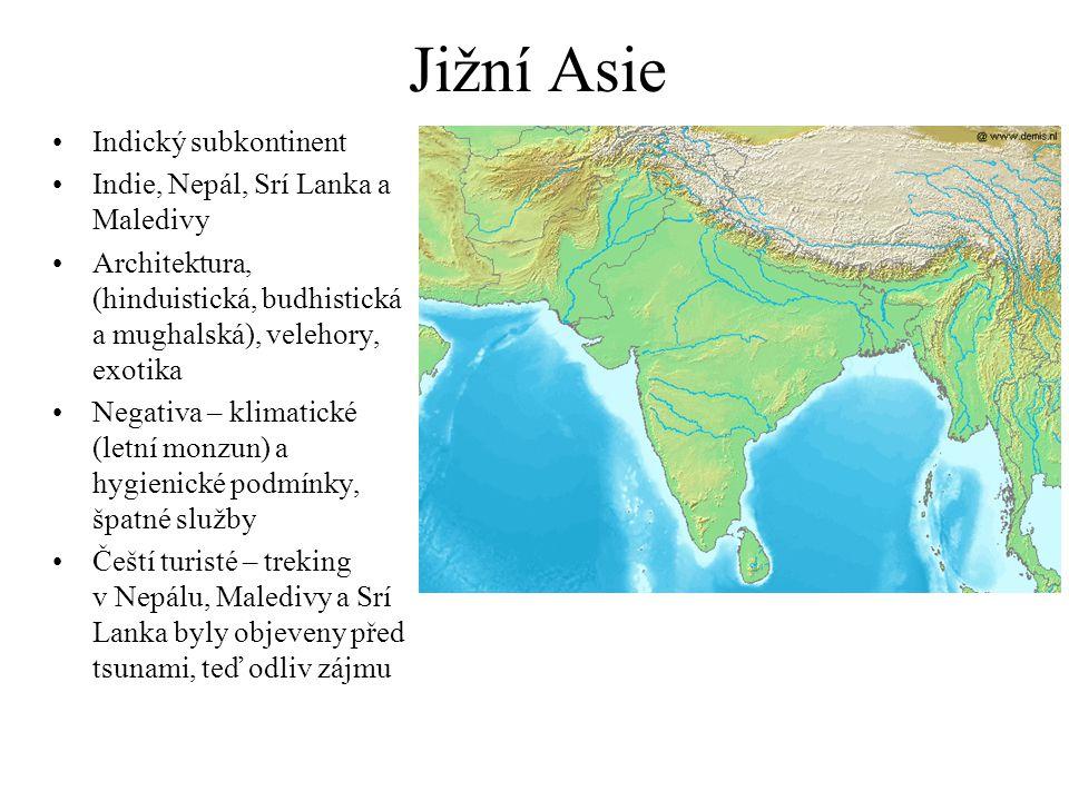 Jižní Asie Indický subkontinent Indie, Nepál, Srí Lanka a Maledivy Architektura, (hinduistická, budhistická a mughalská), velehory, exotika Negativa – klimatické (letní monzun) a hygienické podmínky, špatné služby Čeští turisté – treking v Nepálu, Maledivy a Srí Lanka byly objeveny před tsunami, teď odliv zájmu
