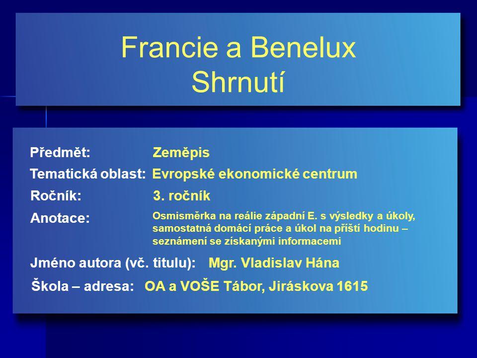 Francie a Benelux Shrnutí Jméno autora (vč. titulu): Škola – adresa: Ročník: Předmět: Anotace: 3.