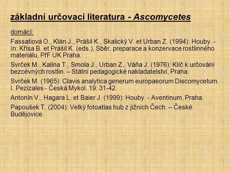 základní určovací literatura - Ascomycetes domácí: Fassatiová O., Klán J., Prášil K., Skalický V.