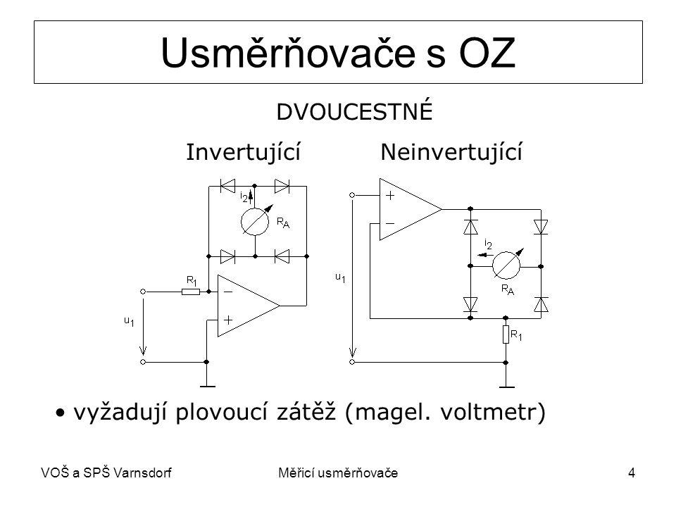 VOŠ a SPŠ VarnsdorfMěřicí usměrňovače4 DVOUCESTNÉ Invertující Neinvertující vyžadují plovoucí zátěž (magel. voltmetr) Usměrňovače s OZ