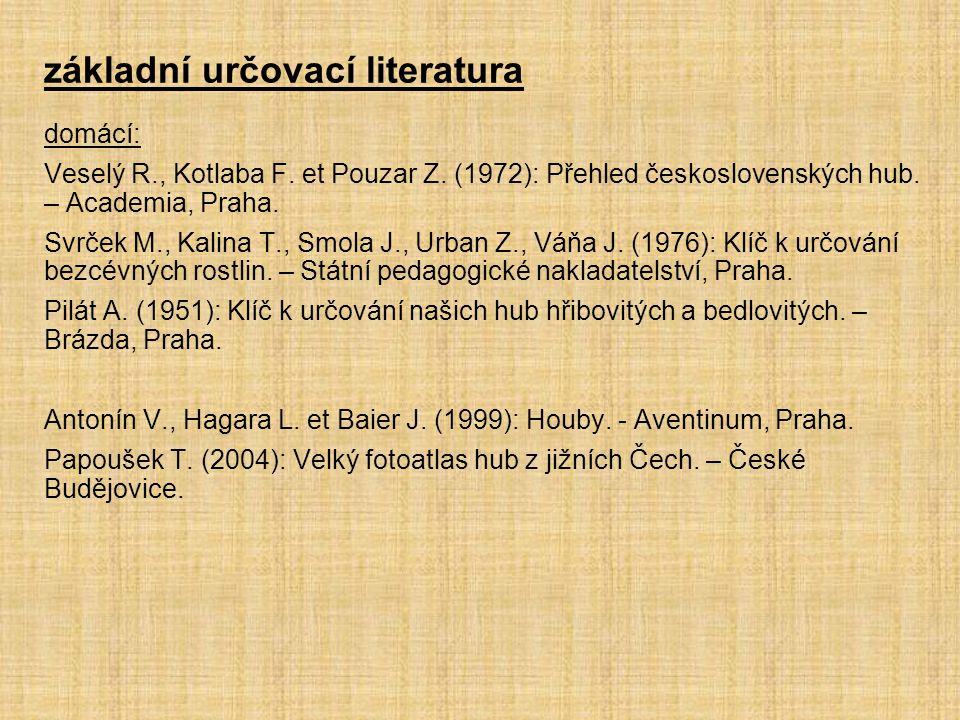 základní určovací literatura domácí: Veselý R., Kotlaba F. et Pouzar Z. (1972): Přehled československých hub. – Academia, Praha. Svrček M., Kalina T.,
