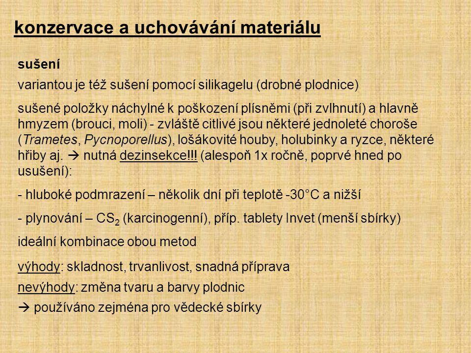 konzervace a uchovávání materiálu výhody: skladnost, trvanlivost, snadná příprava nevýhody: změna tvaru a barvy plodnic  používáno zejména pro vědeck