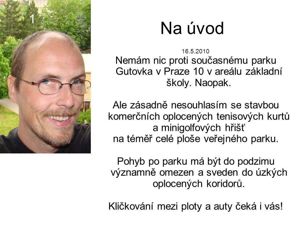 Na úvod 16.5.2010 Nemám nic proti současnému parku Gutovka v Praze 10 v areálu základní školy.