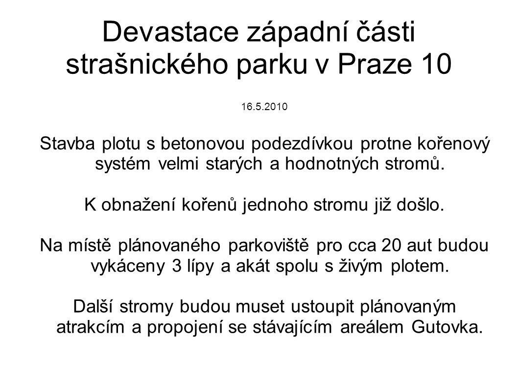Devastace západní části strašnického parku v Praze 10 16.5.2010 Stavba plotu s betonovou podezdívkou protne kořenový systém velmi starých a hodnotných stromů.