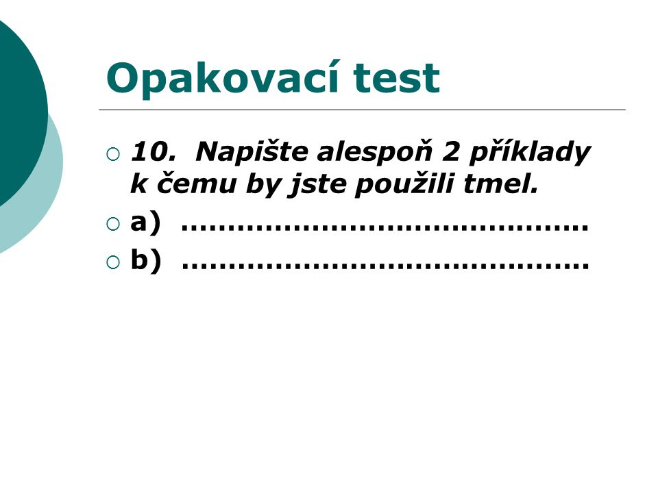 Opakovací test  10. Napište alespoň 2 příklady k čemu by jste použili tmel.