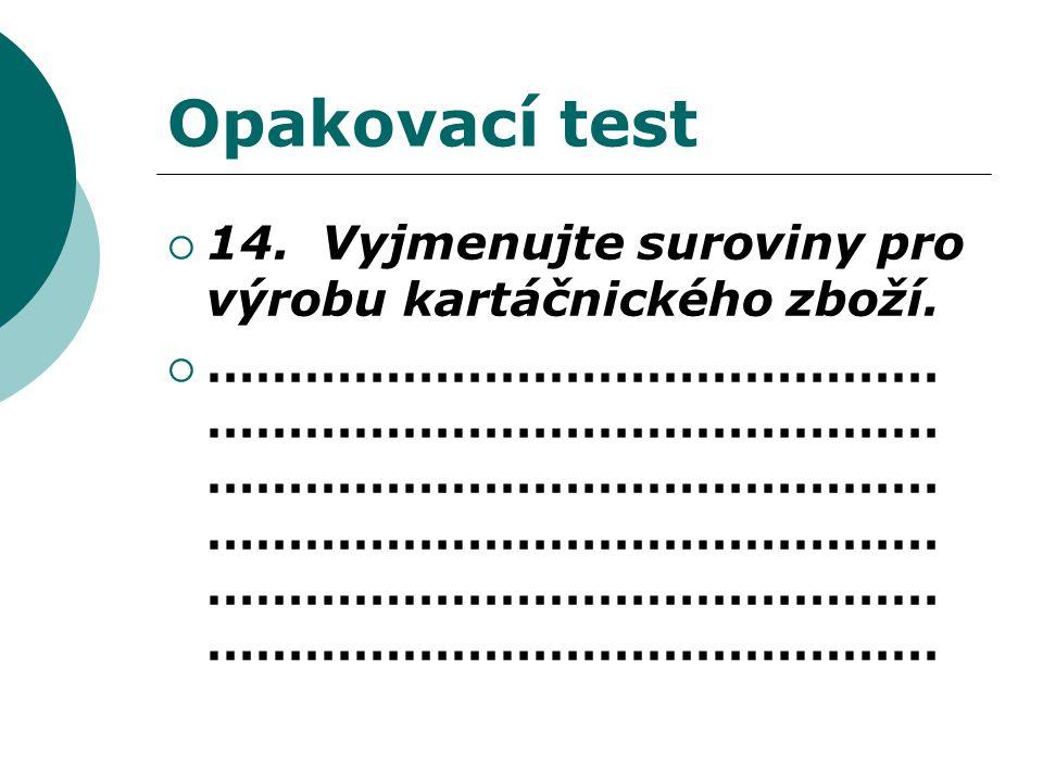 Opakovací test  14. Vyjmenujte suroviny pro výrobu kartáčnického zboží.