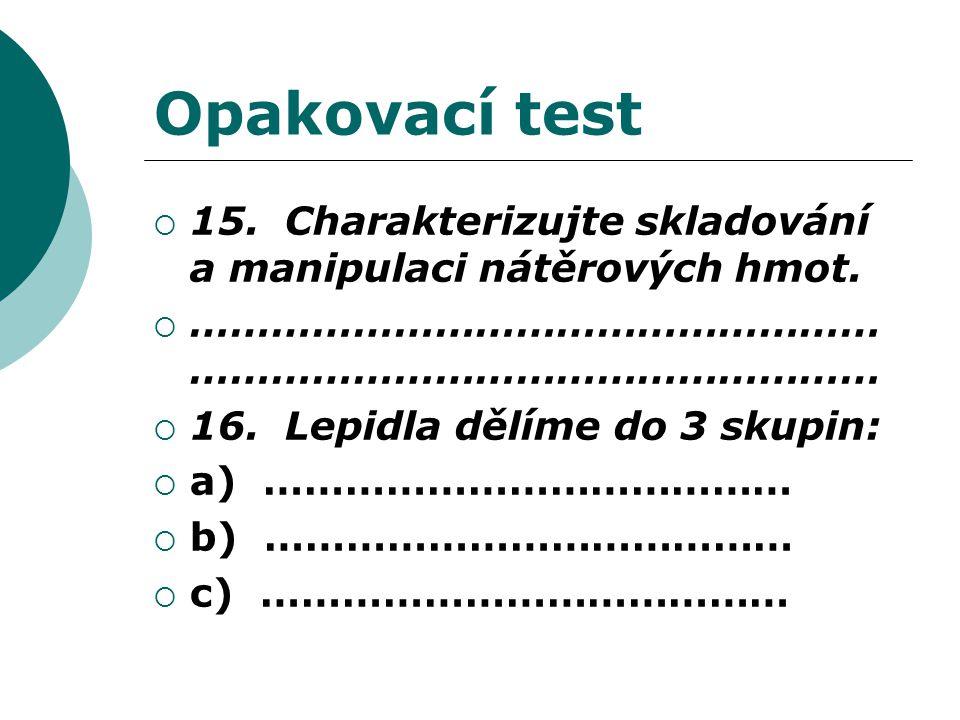 Opakovací test  15. Charakterizujte skladování a manipulaci nátěrových hmot.