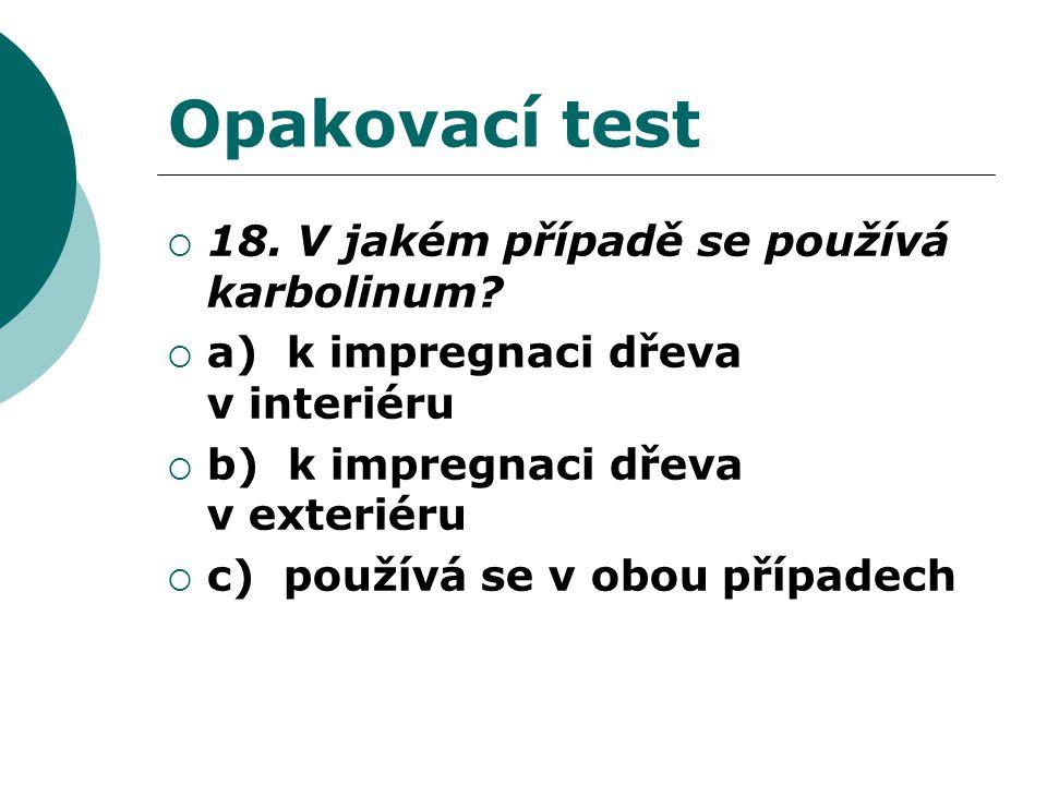 Opakovací test  18. V jakém případě se používá karbolinum.