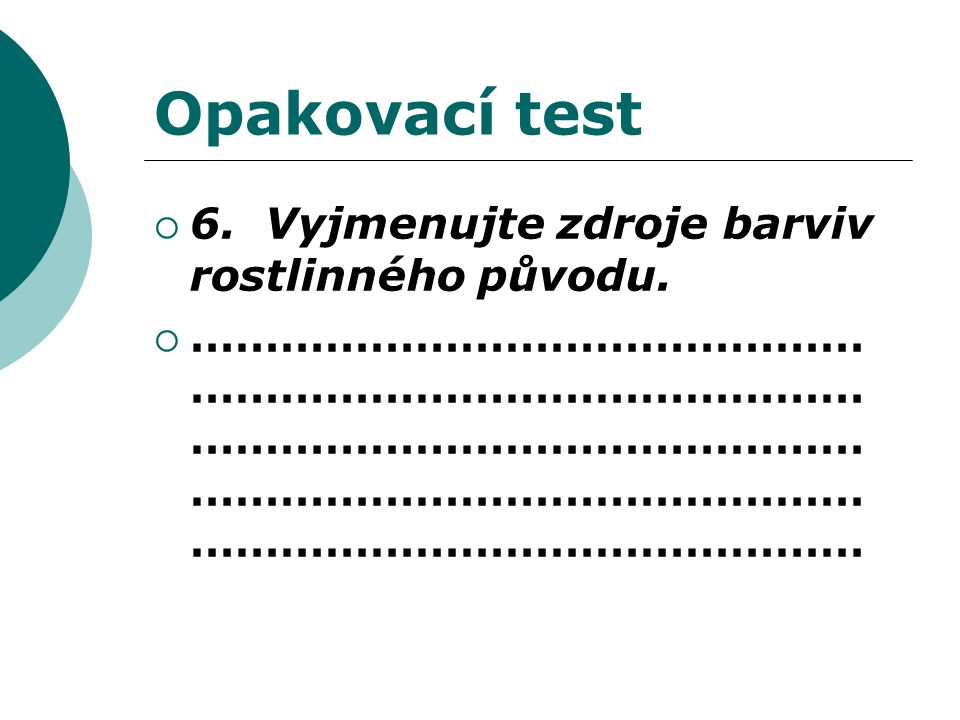 Opakovací test  6. Vyjmenujte zdroje barviv rostlinného původu.