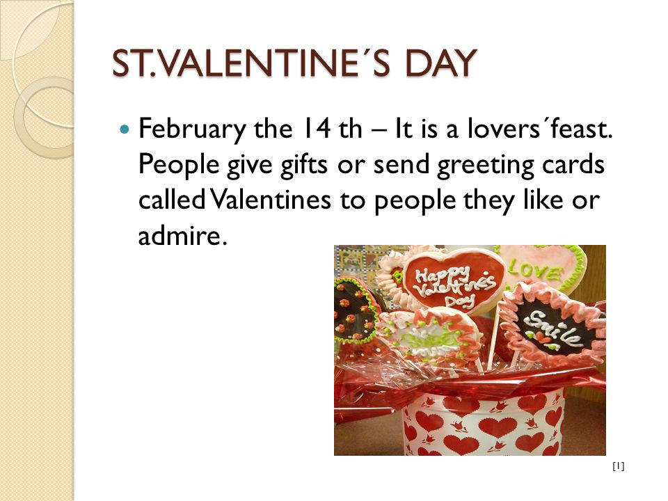 ST.VALENTINE´S DAY February the 14 th – It is a lovers´feast.