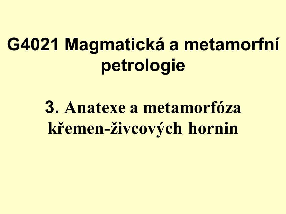G4021 Magmatická a metamorfní petrologie 3. Anatexe a metamorfóza křemen-živcových hornin