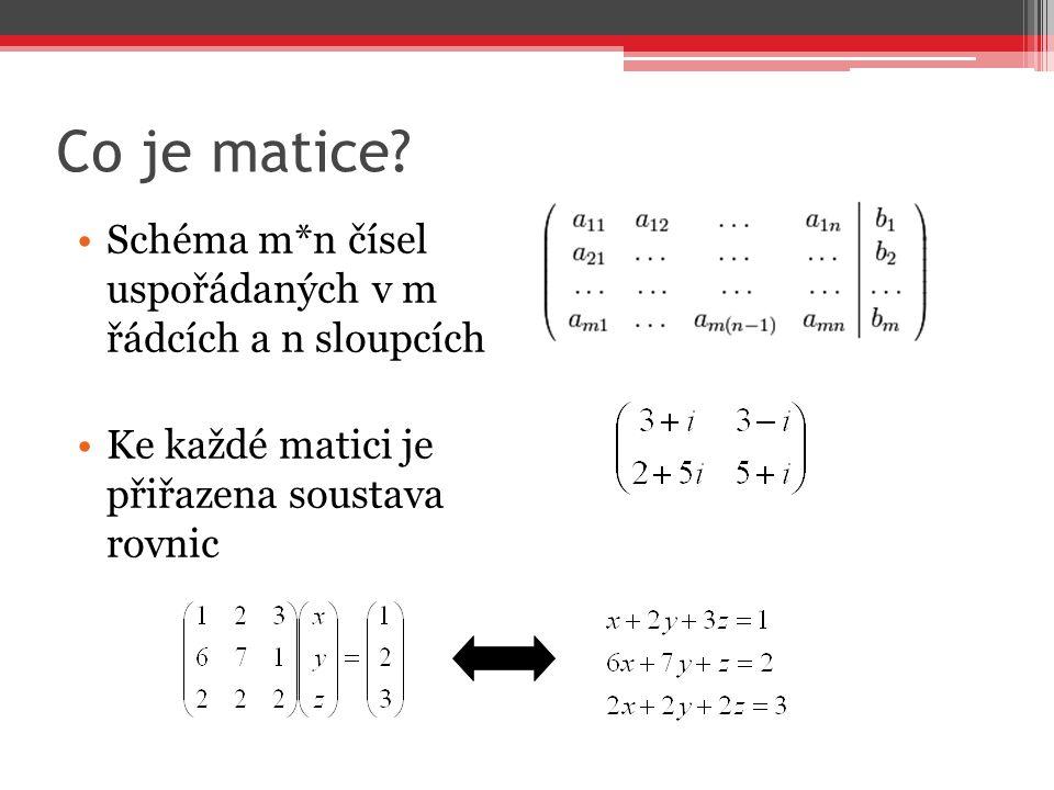 Co je matice? Schéma m*n čísel uspořádaných v m řádcích a n sloupcích Ke každé matici je přiřazena soustava rovnic