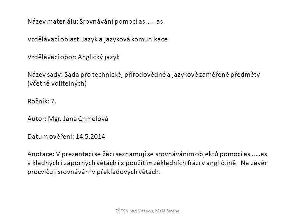 ZŠ Týn nad Vltavou, Malá Strana Název materiálu: Srovnávání pomocí as ….. as Vzdělávací oblast: Jazyk a jazyková komunikace Vzdělávací obor: Anglický