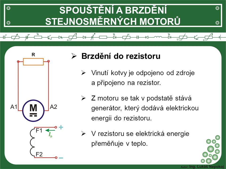 7  Brzdění do rezistoru  Vinutí kotvy je odpojeno od zdroje a připojeno na rezistor.