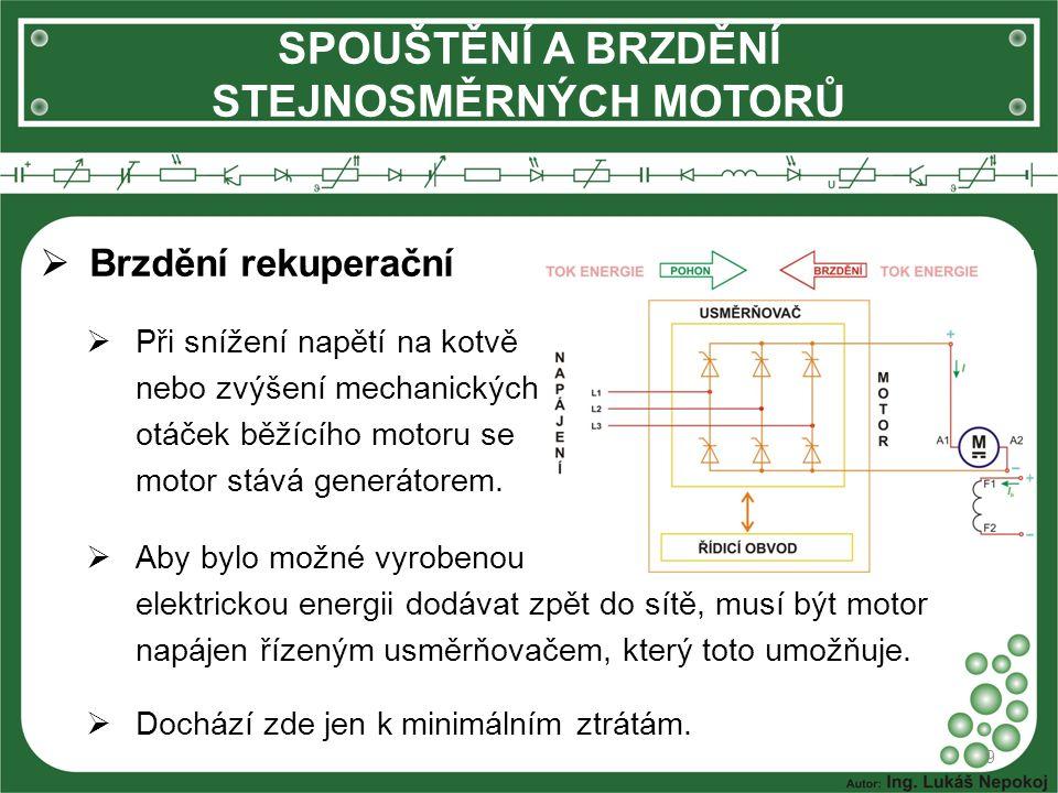 SPOUŠTĚNÍ A BRZDĚNÍ STEJNOSMĚRNÝCH MOTORŮ 9  Brzdění rekuperační  Při snížení napětí na kotvě nebo zvýšení mechanických otáček běžícího motoru se motor stává generátorem.