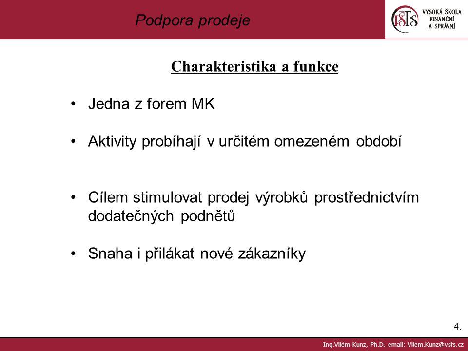 4.4. Ing.Vilém Kunz, Ph.D. email: Vilem.Kunz@vsfs.cz Podpora prodeje Charakteristika a funkce Jedna z forem MK Aktivity probíhají v určitém omezeném o