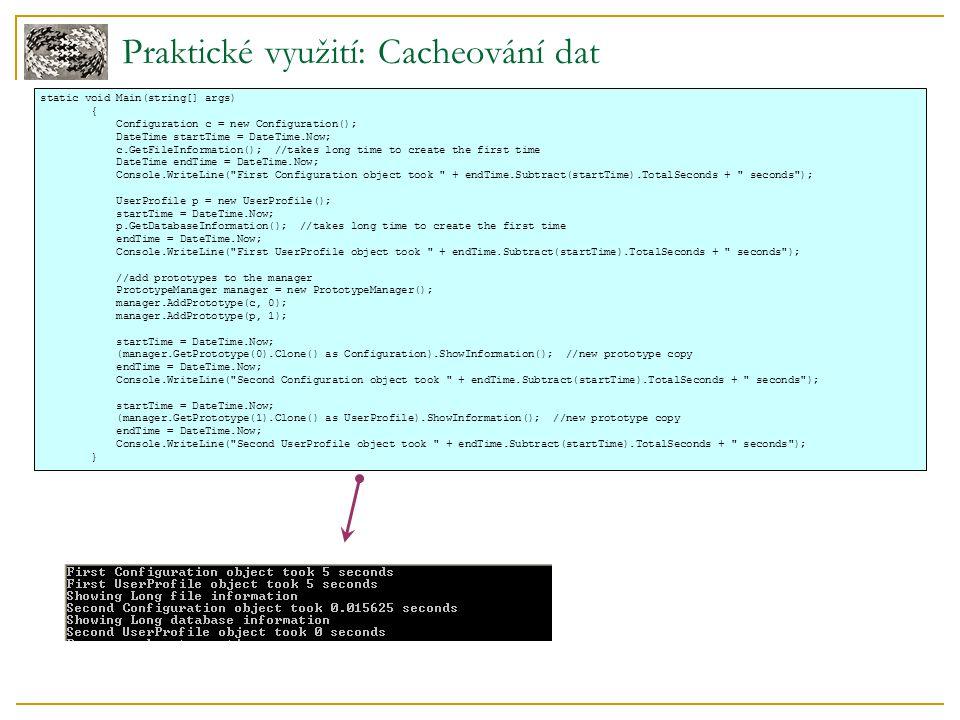 Praktické využití: Cacheování dat static void Main(string[] args) { Configuration c = new Configuration(); DateTime startTime = DateTime.Now; c.GetFil