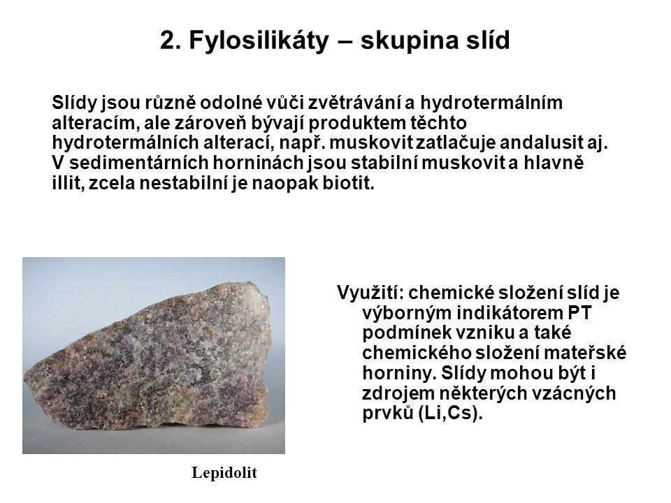 2. Fylosilikáty – skupina slíd Využití: chemické složení slíd je výborným indikátorem PT podmínek vzniku a také chemického složení mateřské horniny. S