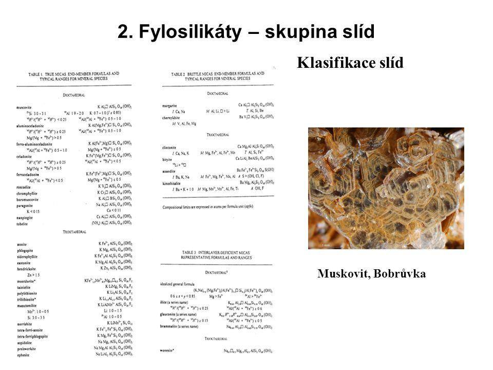 2. Fylosilikáty – skupina slíd Muskovit, Bobrůvka Klasifikace slíd