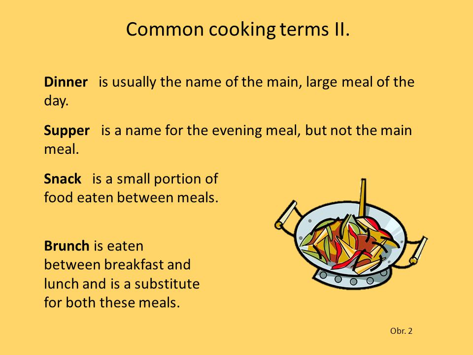 Common cooking terms II. Dinner is usually the name of the main, large meal of the day.