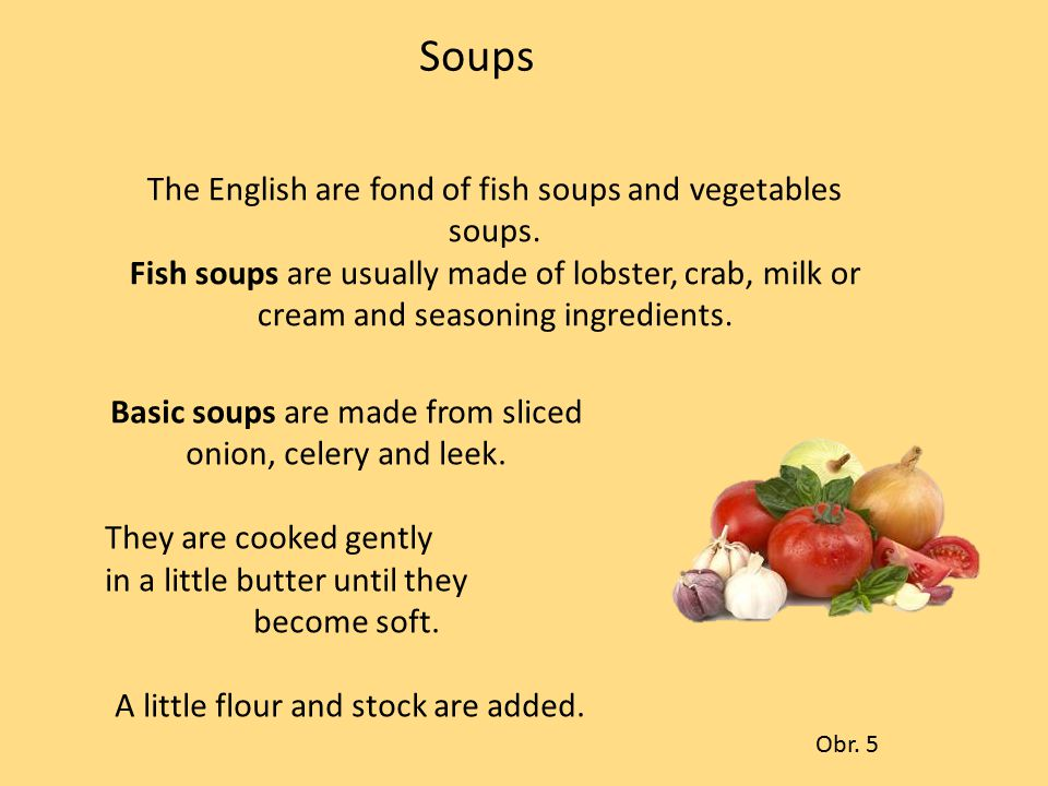 Soups The English are fond of fish soups and vegetables soups.