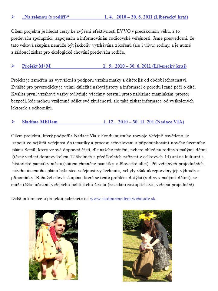 """ """"Na zelenou (s rodiči)"""" 1. 4. 2010 – 30. 6. 2011 (Liberecký kraj) Cílem projektu je hledat cesty ke zvýšení efektivnosti EVVO v předškolním věku, a"""