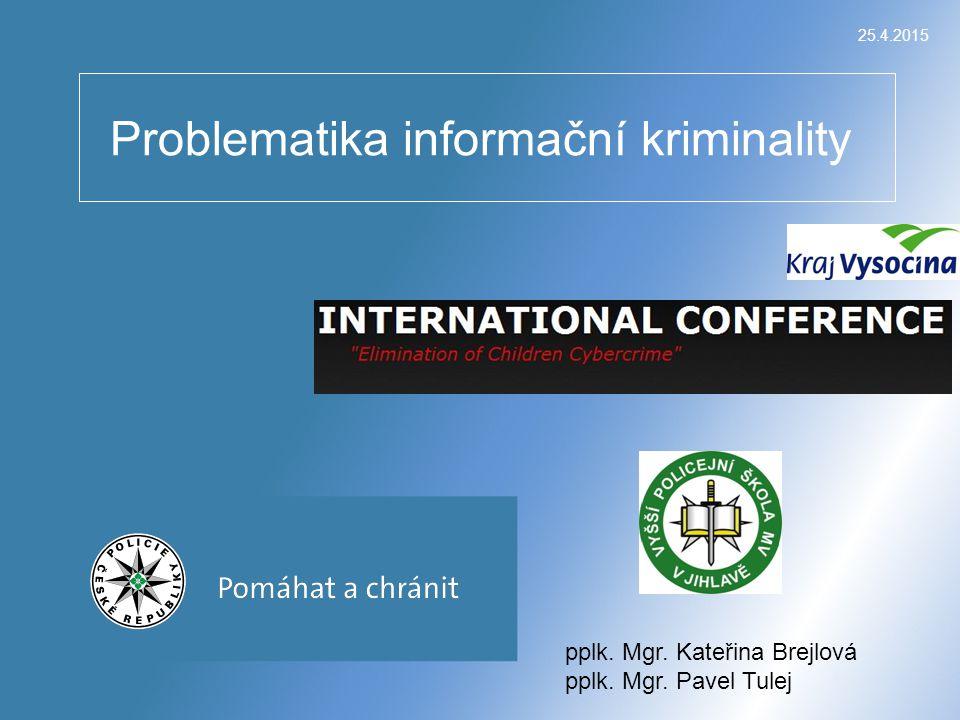 25.4.2015 Problematika informační kriminality pplk. Mgr. Kateřina Brejlová pplk. Mgr. Pavel Tulej
