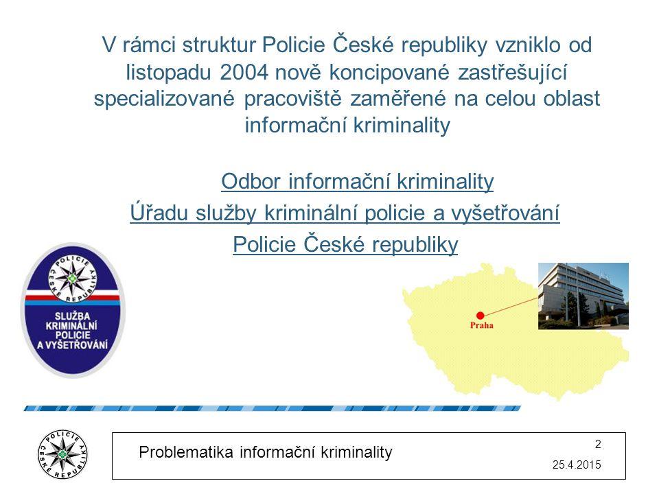 25.4.2015 2 Problematika informační kriminality Odbor informační kriminality Úřadu služby kriminální policie a vyšetřování Policie České republiky V r