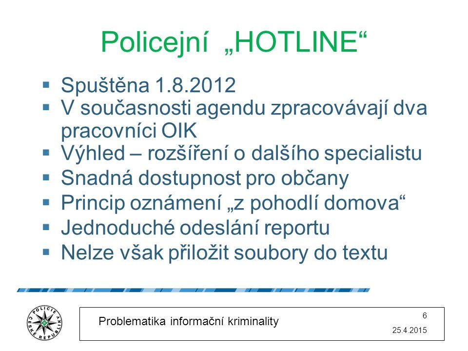 """25.4.2015 6 Problematika informační kriminality Policejní """"HOTLINE""""  Spuštěna 1.8.2012  V současnosti agendu zpracovávají dva pracovníci OIK  Výhle"""