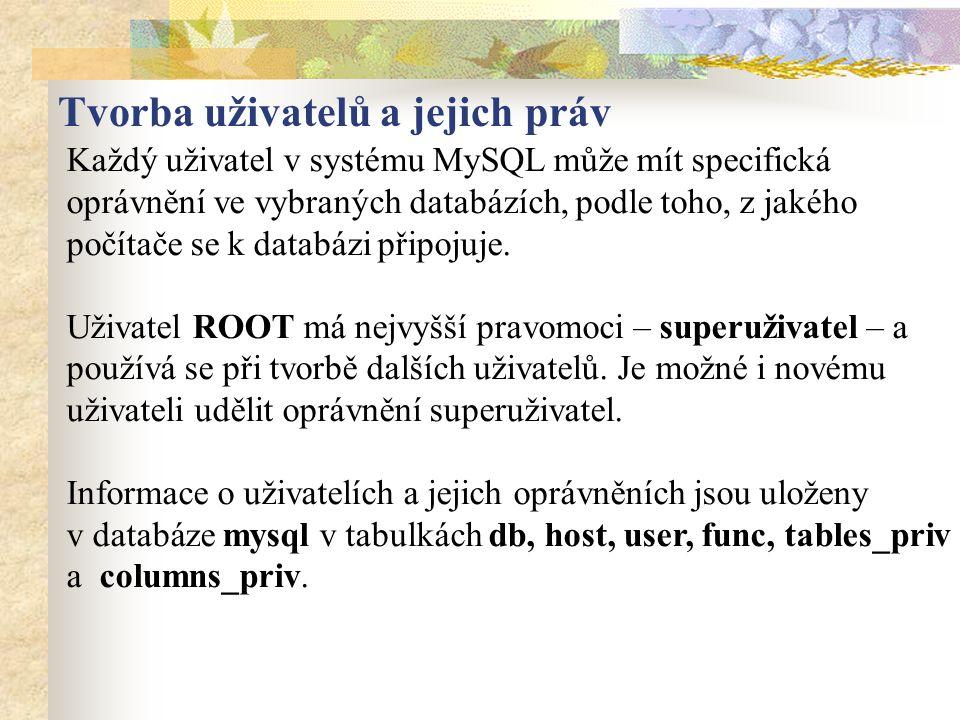 Každý uživatel v systému MySQL může mít specifická oprávnění ve vybraných databázích, podle toho, z jakého počítače se k databázi připojuje. Uživatel