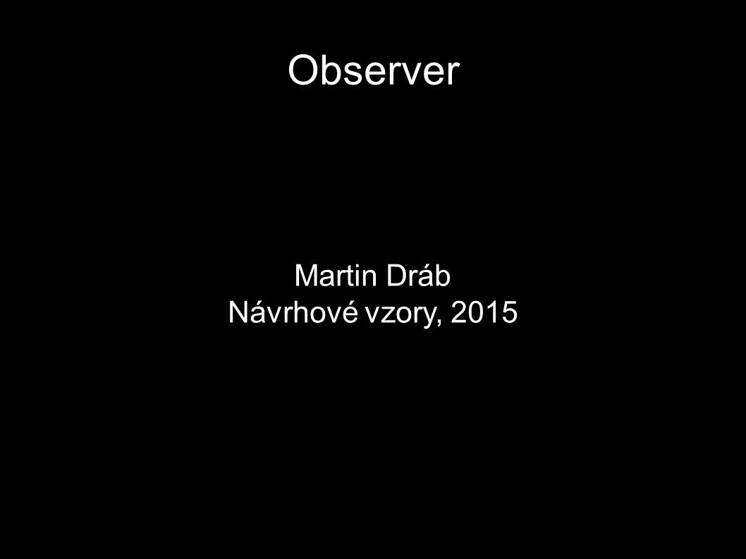 Observer Martin Dráb Návrhové vzory, 2015