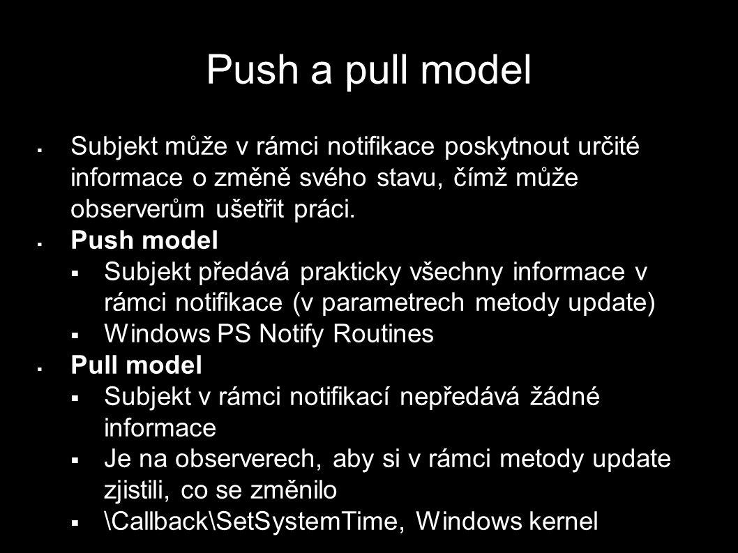 Push a pull model  Subjekt může v rámci notifikace poskytnout určité informace o změně svého stavu, čímž může observerům ušetřit práci.  Push model