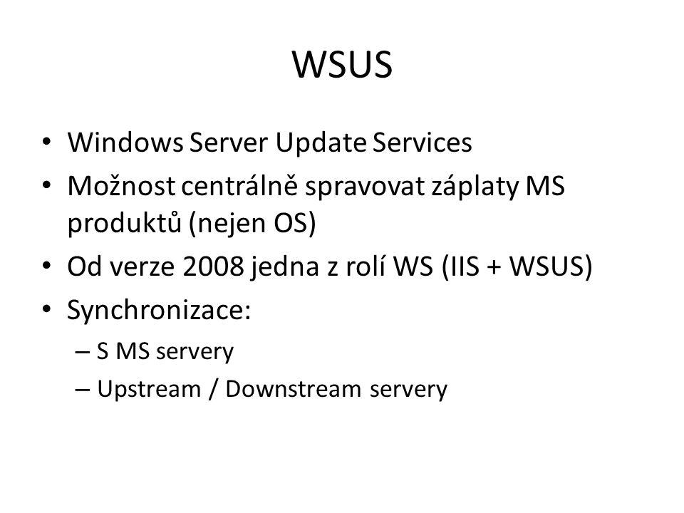 Windows Server Update Services Možnost centrálně spravovat záplaty MS produktů (nejen OS) Od verze 2008 jedna z rolí WS (IIS + WSUS) Synchronizace: –